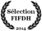 Selected at FIFDH 2014 Human Rights International Forum and Film Festival