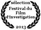 Sélectionné au Festival du Film d'Investigation environnementale, économique et sociale qui se tiendra du 30 juillet au 4 août 2013 à Biarritz.