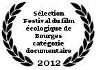 Sélection Festival du film écologique de Bourges 2012 dans la catégorie Documentaire