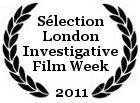 Sélection London Investigative Film Week 2011